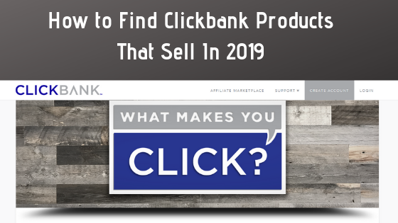 How To Find Clickbank Products That Sell in 2019